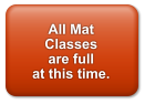 All Mat Classes are full at this time.