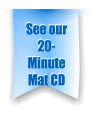 See our 20-Minute Mat CD
